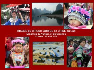 IMAGES du CIRCUIT AURIGE en CHINE du Sud Minorités du Yunnan et du Guizhou 22 mars / 12 avril 2009