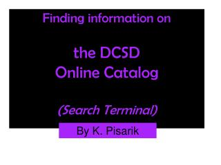 Finding information on the DCSD  Online Catalog  (Search Terminal)