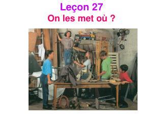 Le�on 27 On les met o� ?