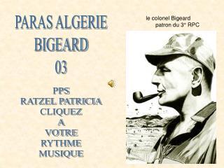 le colonel Bigeard        patron du 3° RPC