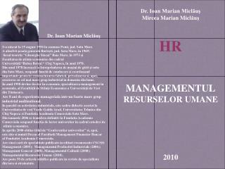 Dr. Ioan Marian Miclăuş Mircea Marian Micl ăuş HR MANAGEMENTUL RESURSELOR UMANE 2010