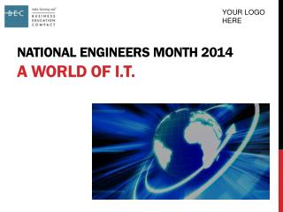 National Engineers Month 2014 A World of  I.T.
