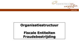 Organisatiestructuur Fiscale Entiteiten Fraudebestrijding