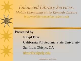 Presented by 	Navjit Brar 	California Polytechnic State University 	San Luis Obispo, CA