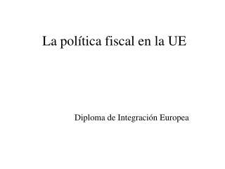 La pol�tica fiscal en la UE