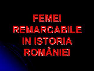 FEMEI REMARCABILE IN ISTORIA ROM Â NIEI