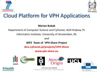 Cloud Platform for VPH Applications Marian Bubak
