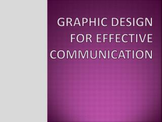 GRAPHIC DESIGN for Effective Communication