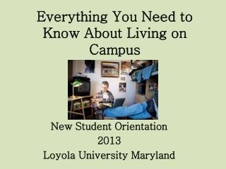Everything You  N eed to Know  A bout  L iving on Campus