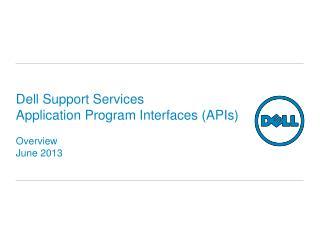 Dell Support Services  Application Program Interfaces (APIs) Overview June 2013
