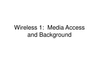 Wireless 1:  Media Access and Background