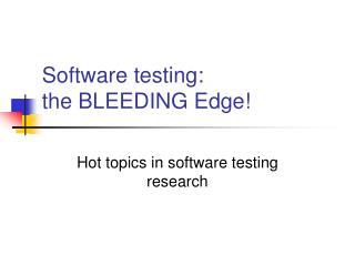 Software testing:  the BLEEDING Edge!