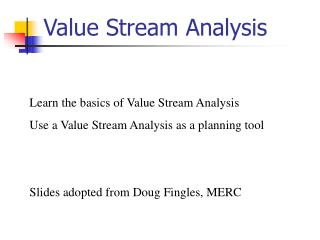 Learn the basics of Value Stream Analysis Use a Value Stream Analysis as a planning tool