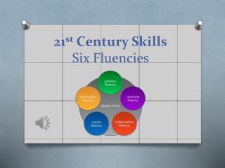 21 st  Century Skills Six Fluencies