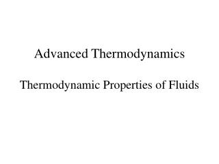 Advanced Thermodynamics Thermodynamic Properties of Fluids