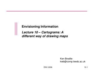 Envisioning Information Lecture 10 – Cartograms: A different way of drawing maps