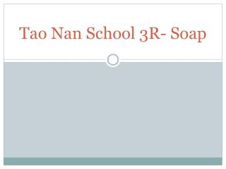 Tao Nan School 3R-  S oap