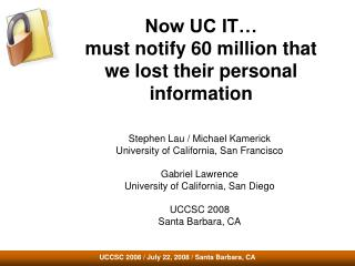 Now UC IT… must notify 60 million that we lost their personal information