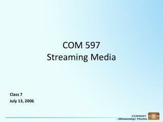COM 597 Streaming Media