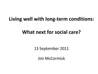 Living well with long-term conditions:  What next for  social care? 13 September 2011