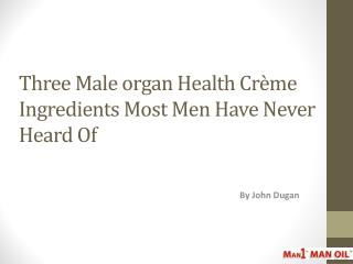 Three Male organ Health Crème Ingredients Most Men Have Neve