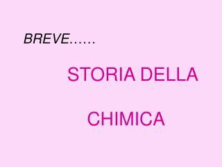 BREVE …… STORIA DELLA   CHIMICA