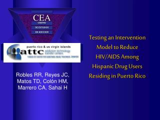 Testing an Intervention Model to Reduce HIV/AIDS Among Hispanic Drug Users Residing in Puerto Rico