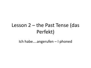 Lesson 2 – the Past Tense (das Perfekt)