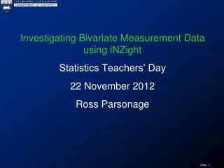 Investigating Bivariate Measurement Data using  iNZight Statistics Teachers' Day 22 November 2012