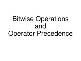 Bitwise Operations  and Operator Precedence