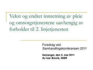 Foredrag ved  Samhandlingskonferansen 2011 Geiranger, den 5. mai 2011 Av Ivar Brevik, NIBR