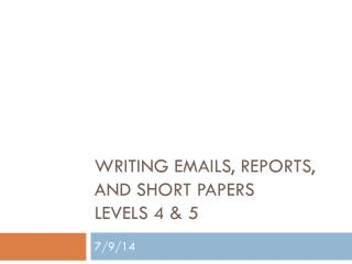 Writing Emails, Reports, and Short Papers Levels 4 & 5
