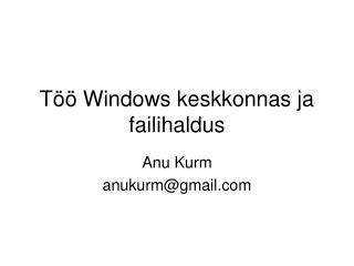 T�� Windows keskkonnas ja failihaldus