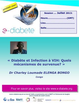 «  Diabète et Infection à VIH: Quels mécanismes de survenue?  »  Dr Charley Loumade ELENGA BONGO