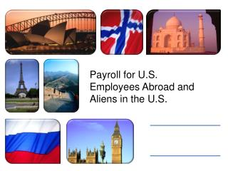 Payroll for U.S. Employees Abroad and Aliens in the U.S.