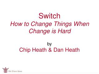 Switch How to Change Things When Change is Hard  by Chip Heath  Dan Heath