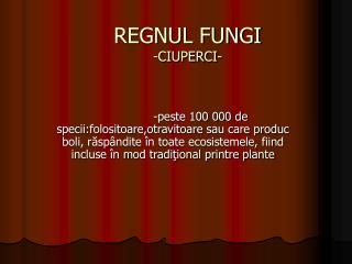 REGNUL FUNGI -CIUPERCI-