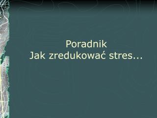 Poradnik Jak zredukowa? stres...