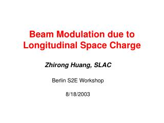Beam Modulation due to Longitudinal Space Charge