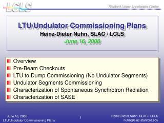 LTU/Undulator Commissioning Plans Heinz-Dieter Nuhn, SLAC / LCLS June 16, 2008
