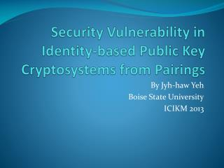 Security Vulnerability in Identity-based Public Key Cryptosystems from Pairings