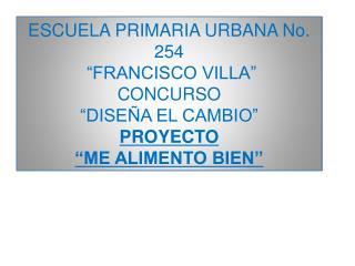 """ESCUELA PRIMARIA URBANA No. 254  """"FRANCISCO VILLA"""""""
