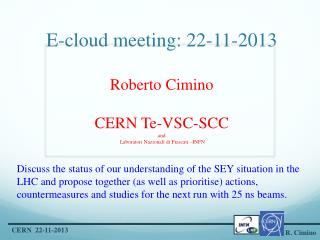 What we know is that e - -cloud mitigation  @ LHC is  BASED  on Scrubbing!