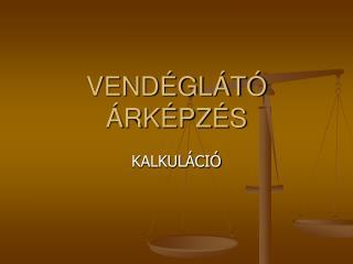 VENDÉGLÁTÓ ÁRKÉPZÉS