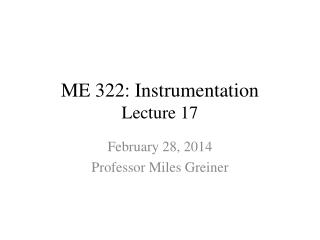 ME 322: Instrumentation Lecture 17
