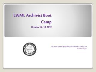 LWML Archivist Boot Camp October 16 - 18, 2012