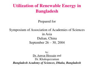 Utilization of Renewable Energy in Bangladesh  Prepared for   Symposium of Association of Academies of Sciences in Asia
