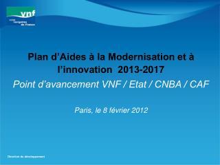 Point d'avancement VNF / Etat / CNBA / CAF Paris, le 8 février 2012