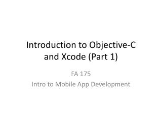 Introduction to Objective-C and  Xcode  (Part 1)