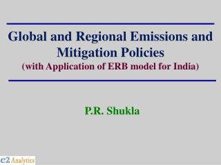 Global and Regional Emissions and Mitigation Policies (with Application of ERB model for India)